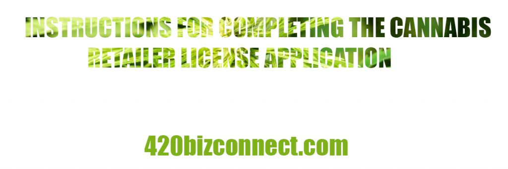 INSTRUCTIONS FOR COMPLETING THE CANNABIS RETAILER LICENSE APPLIC
